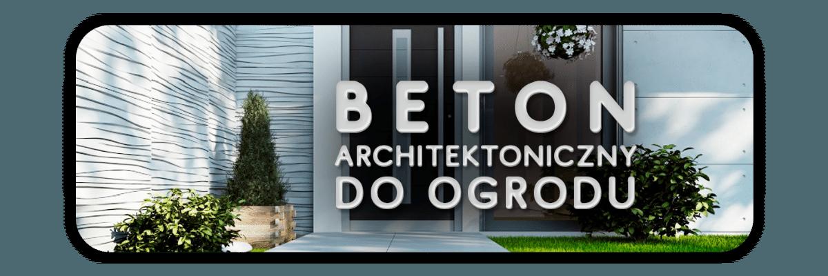 Beton architektoniczny do ogrodu